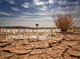 Change in the weather and climate in the world