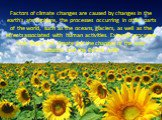 Factors of climate changes are caused by changes in the earth's atmosphere, the processes occurring in other parts of the world, such as the oceans, glaciers, as well as the effects associated with human activities. External processes that shape the climate are the changes of the solar radiation and