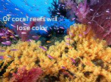 Or coral reefs will lose color