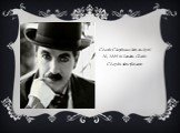 Charlie Chaplin was born on April 16, 1889 in London. Charlie Chaplin silent film actor.