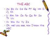 Aa Bb Cc Dd Ee Ff Gg Hh Ii Jj Kk Ll Mm Nn Oo Pp Qq Rr Ss Tt Uu Vv Ww Xx Yy Zz. Oh, well you see, now I know the ABC