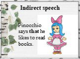 Indirect speech. Pinocchio says that he likes to read books.