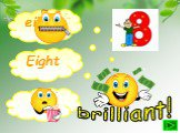 eihgt Eight eit brilliant!