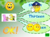 thiteen Thirteen threeteen OK!