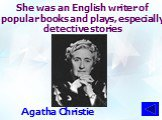 She was an English writer of popular books and plays, especially detective stories. Agatha Christie