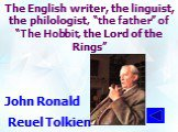 """The English writer, the linguist, the philologist, """"the father"""" of """"The Hobbit, the Lord of the Rings"""". John Ronald Reuel Tolkien"""