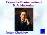 Favourite Russian writer of D. A. Medvedev. Anton Chekhov