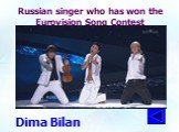 Russian singer who has won the Eurovision Song Contest. Dima Bilan