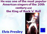 He was one of the most popular American singers of the 20th century and the King of Rock 'n' Roll. Elvis Presley