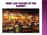 What can you buy at the bakerY?
