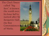 """The Clock Tower called """"Big Ben"""", is known the world over. Its hour bell is named after Sir Benjamin Hall, the first Commissioners of Works."""