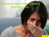 Some private clinics deceive their patients.