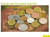 Because the state spends not enough money.