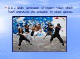 It is a bright generation of modern youth which freely expresses the emotions by street dances.