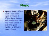 Music. Hip-Hop Music differs widely from other types of music. It differs dense basses and steady rate. Hip-Hop Music united in itself the great number of different types of music.
