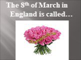 The 8th of March in England is called…