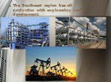 The Southeast region has oil production with engineering under development.