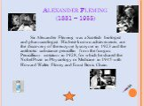 Alexander Fleming (1881 – 1955). Sir Alexander Fleming was a Scottish biologist and pharmacologist. His best-known achievements are the discovery of the enzyme lysozyme in 1923 and the antibiotic substance penicillin from the fungus Penicillium notatum in 1928, for which he shared the Nobel Prize in
