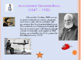 Alexander Graham Bell (1847 – 1922). Alexander Graham Bell was an eminent scientist, inventor, engineer and innovator who is credited with inventing the first practical telephone. His research on hearing and speech led him to experiment with hearing devices which eventually culminated in Bell being