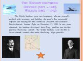 The Wright brothers: Orville (1871 – 1948) Wilbur (1867 – 1912). The Wright brothers were two Americans who are generally credited with inventing and building the world's first successful airplane and making the first controlled, powered and sustained heavier-than-air human flight, on December 17, 1
