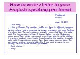 How to write a letter to your English-speaking pen-friend. Pyatigorsk Russia June 15, 2011 Dear Polly, I live in Russia. The weather is different there in different seasons. It is usually warm and even hot in summer. The sun shines brightly, the sky is blue, and it rains but not much. In autumn you