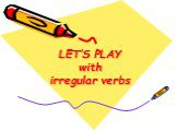 LET'S PLAY with irregular verbs