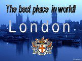 The best place in world! London