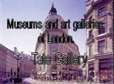 Museums and art galleries of London. Tate Gallery