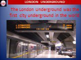 The London Underground was the first city underground in the world