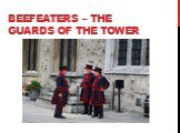 Beefeaters – the guards of the tower