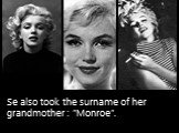 "Se also took the surname of her grandmother : ""Monroe""."
