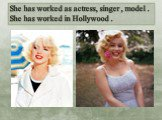 She has worked as actress, singer , model . She has worked in Hollywood .