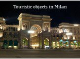 Touristic objects in Milan