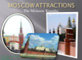 Moscow Attractions The Moscow Kremlin. The Moscow Kremlin-Moscowis the beginning of