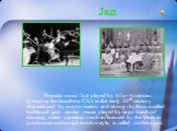 Jazz. Popular music first played by Afro-American groups in the Southern USA in the early 20th century characterised by improvisation and strong rhythms is called traditional jazz; similar music played by large bands of dancing, a later variation much influenced by the blues to produce an unhurried