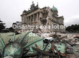 Disasters do a lot of damage