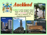 Auckland is the largest urban area of the country. With over 1,260,900 people it has over a quarter of the country's population. Skyline Town Hall Auckland Waterfront Chancery Auckland