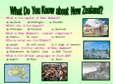 What Do You Know about New Zealand? What is the capital of New Zealand? a. Auckland b. Wellington c. Dunedin Which city is the largest? a. Wellington b. Gisborne c. Auckland What is New Zealand's nearest neighbour? a. America b. Japan c. Australia Who or what are the 'Maoris'? a. people b. wild anim