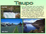 Taupo is a small urban area in the centre of the North Island. It is the seat of the Taupo District Council. Taupo has a population of 22,300.Taupo is located at the north-east corner of Lake Taupo, and functions as a tourist centre, particularly in the summer, as it offers panoramic views over the