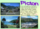 Picton is the gateway to the South Island. The town's main purpose is to cater for the travellers who arrive or depart the ferry service that runs between both the North and South islands. Picton is a small town, but is busy as travellers prepare to explore the area or strike out further a field to