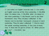 Present or Past Progressive. 1. I (to write) an English exercise now. 2. I (to write) an English exercise at this time yesterday. 3. My little sister (to sleep) now. 4. My little sister (to sleep) at this time yesterday. 5. My friends (not to do) their homework now. They (to play) volleyball. 6. My