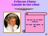 Princess Diana - Candle in the wind. Was born into the British aristocracy Her motto: God defends the right