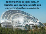 Special panels of solar cells, or modules, can capture sunlight and convert it directly into electricity