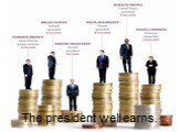 The president well earns.
