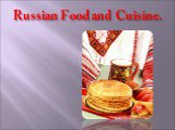 Russian Food and Cuisine.