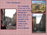 The Canongate. The Canongate forms one of the lower parts of the Edinburgh's Royal Mile as it makes its way downhill from Edinburgh Castle to the Palace of Holyroodhouse.