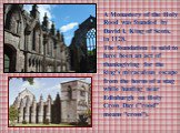 """A Monastery of the Holy Rood was founded by David I, King of Scots, in 1128. The foundation is said to have been an act of thanksgiving for the king's miraculous escape from the horns of a stag while hunting near Edinburgh on Holy Cross Day (""""rood"""" means """"cross"""")."""