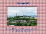 Calton hill. Calton Hill is one of Edinburgh's main hills, set right in the city centre.