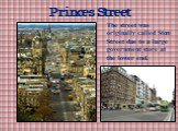 Princes Street. The street was originally called Store Street due to a large government store at the lower end.