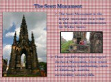 The Scott Monument is the largest monument to a writer in the world. It commemorates Sir Walter Scott. There are 287 steps to the top of the Scott Monument, from where you can enjoy breathtaking views of Edinburgh and the surrounding countryside.